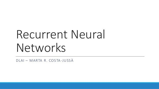 Recurrent	Neural	 Networks DLAI	– MARTA	R.	COSTA-JUSSÀ