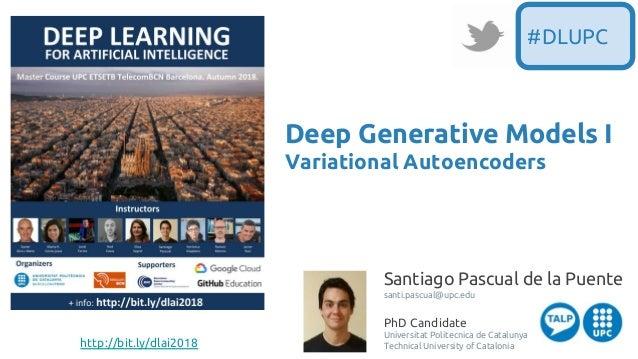 http://bit.ly/dlai2018 Santiago Pascual de la Puente santi.pascual@upc.edu PhD Candidate Universitat Politecnica de Catalu...
