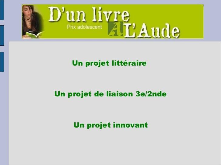 Un projet littéraire  Un projet de liaison 3e/2nde Un projet innovant