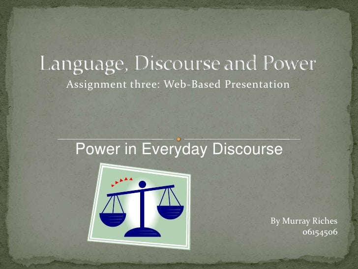 Language, Discourse and Power<br />Assignment three: Web-Based Presentation<br />Power in Everyday Discourse<br />By Murra...