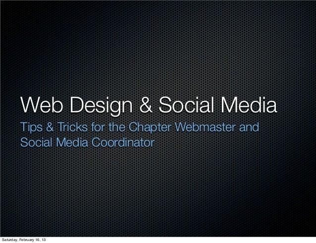 Web Design & Social Media          Tips & Tricks for the Chapter Webmaster and          Social Media CoordinatorSaturday, ...