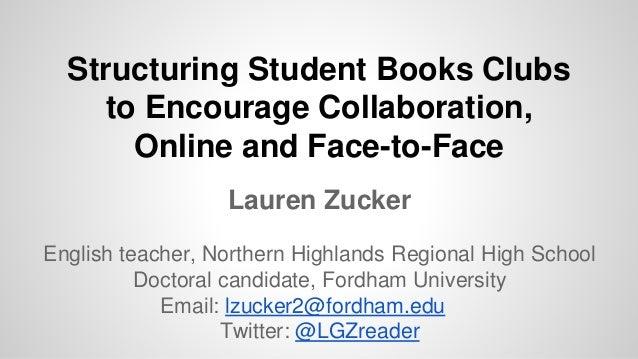 Lauren Zucker English teacher, Northern Highlands Regional High School Doctoral candidate, Fordham University Email: lzuck...