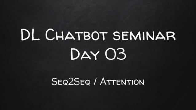 DL Chatbot seminar Day 03 Seq2Seq / Attention