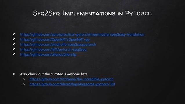 Seq2Seq Implementations in PyTorch ✘ https://github.com/spro/practical-pytorch/tree/master/seq2seq-translation ✘ https://g...