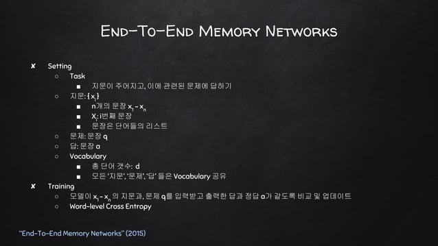 "End-To-End Memory Networks ""End-To-End Memory Networks"" (2015) ✘ Query Representation ○ Embedding matrix B ■ d X V 차원의 행렬 ..."