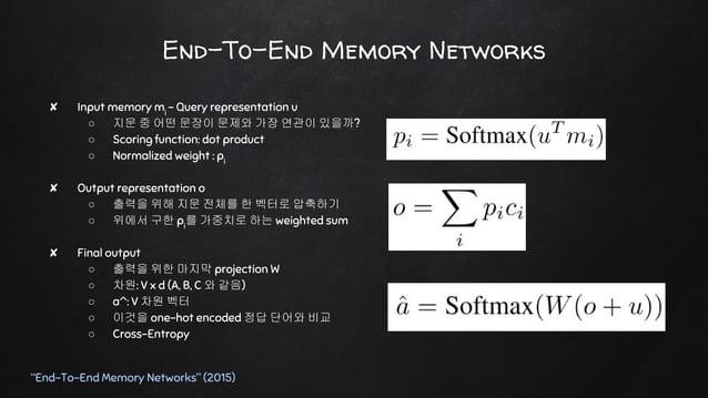 "End-To-End Memory Networks ""End-To-End Memory Networks"" (2015) ✘ Output representation o ○ 출력을 위해 지문 전체를 한 벡터로 압축하기 ○ 위에서 ..."