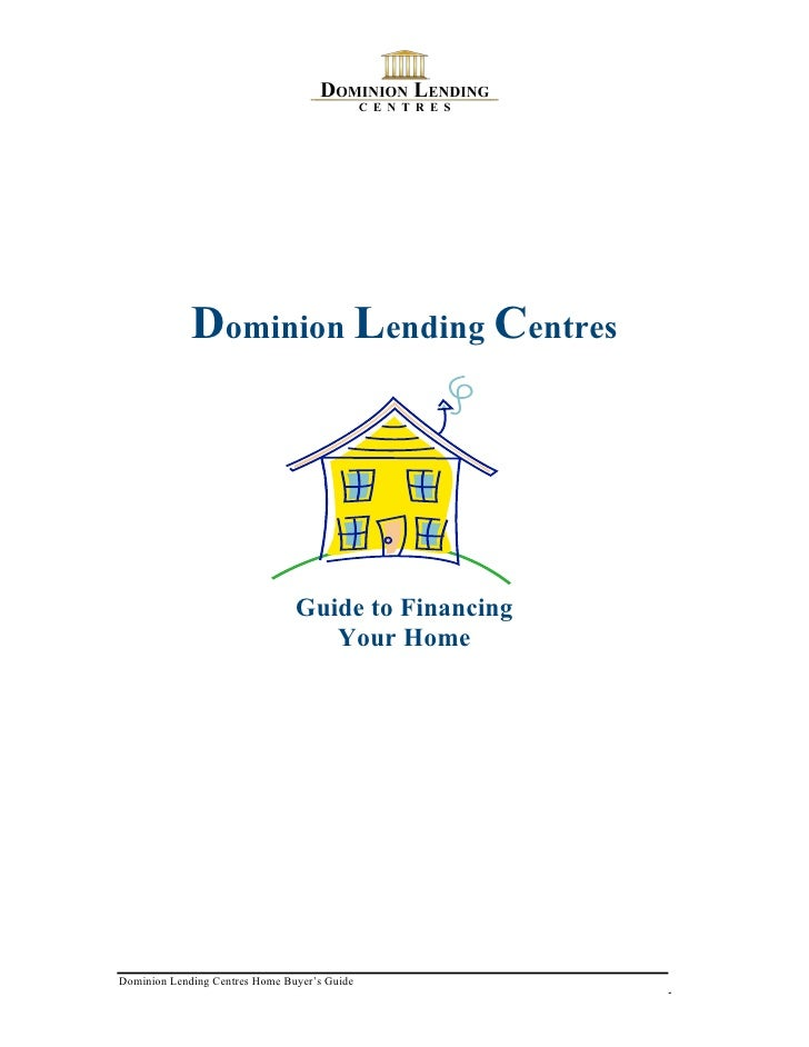 Dominion Lending Centres                                     Guide to Financing                                    Your Ho...