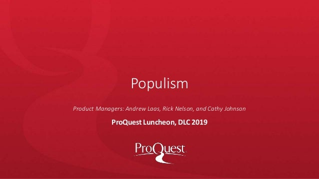 Populism ProQuest Luncheon, DLC 2019 Product Managers: Andrew Laas, Rick Nelson, and Cathy Johnson