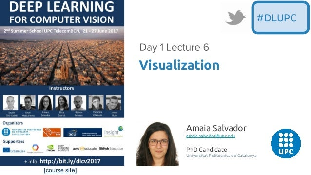 [course site] Visualization #DLUPC Amaia Salvador amaia.salvador@upc.edu PhD Candidate Universitat Politècnica de Catalunya