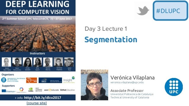 [course site] Verónica Vilaplana veronica.vilaplana@upc.edu Associate Professor Universitat Politecnica de Catalunya Techn...