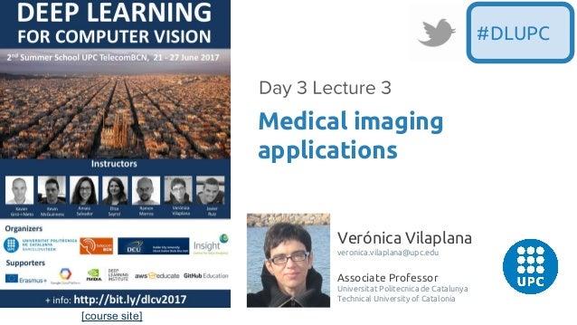 [course site] Verónica Vilaplana veronica.vilaplana@upc.edu Associate Professor Universitat Politecnica de Catalunya Techn...