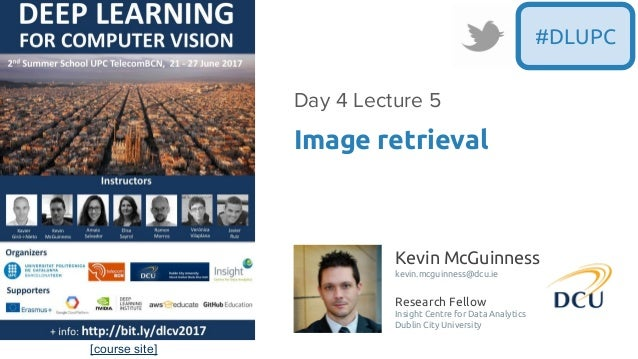 [course site] #DLUPC Kevin McGuinness kevin.mcguinness@dcu.ie Research Fellow Insight Centre for Data Analytics Dublin Cit...