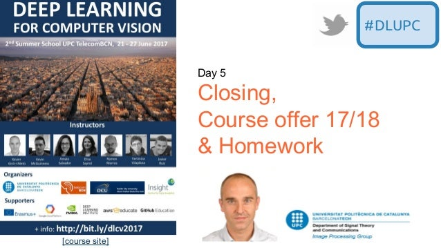 Day 5 Closing, Course offer 17/18 & Homework #DLUPC [course site]