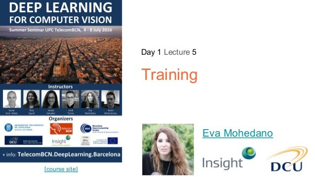Day 1 Lecture 5 Training Eva Mohedano [course site]
