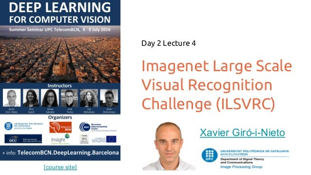 [course site] Imagenet Large Scale Visual Recognition Challenge (ILSVRC) Day 2 Lecture 4 Xavier Giró-i-Nieto