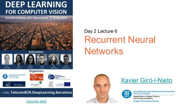 Day 2 Lecture 6 Recurrent Neural Networks Xavier Giró-i-Nieto [course site]