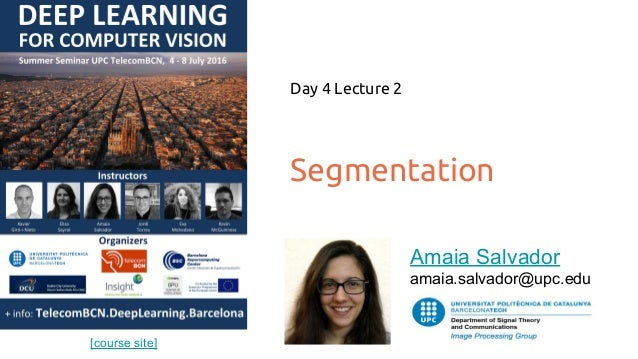 [course site] Segmentation Day 4 Lecture 2 Amaia Salvador amaia.salvador@upc.edu