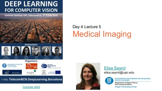 Day 4 Lecture 5 Medical Imaging Elisa Sayrol elisa.sayrol@upc.edu [course site]