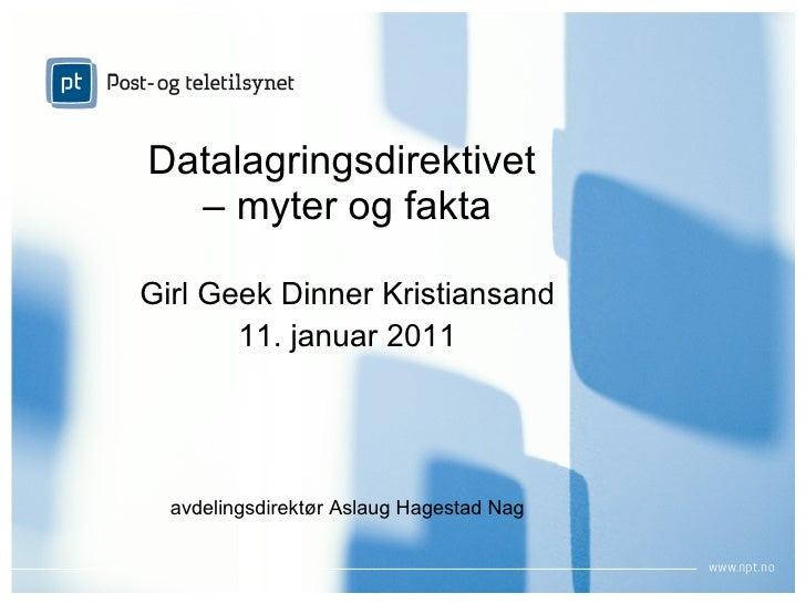 Datalagringsdirektivet  – myter og fakta <ul><li>Girl Geek Dinner Kristiansand </li></ul><ul><li>11. januar 2011 </li></ul...