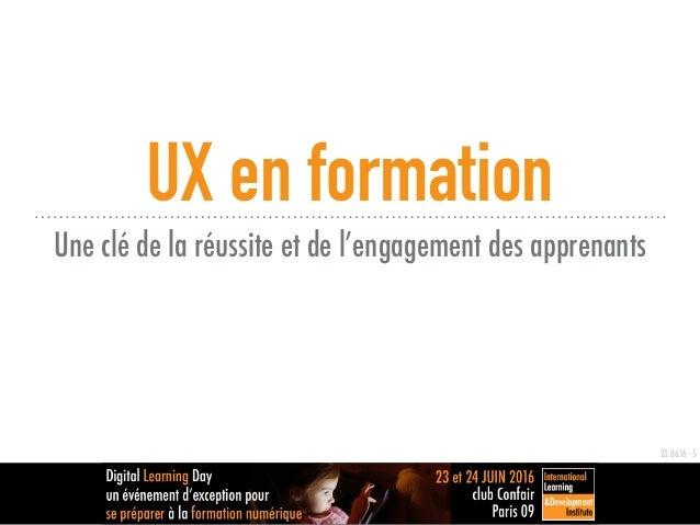 UX en formation Une clé de la réussite et de l'engagement des apprenants 23.06.16 - 5