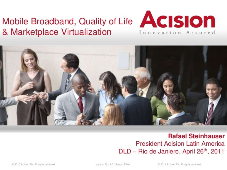 © 2011 Acision BV. All rights reserved<br />Mobile Broadband, Quality of Life <br />& Marketplace Virtualization<br />Rafa...
