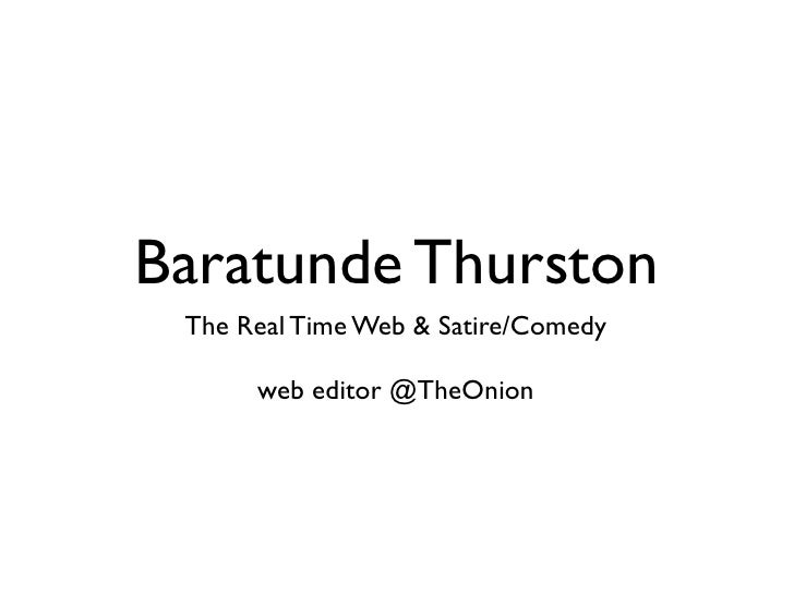 Baratunde Thurston  The Real Time Web & Satire/Comedy        web editor @TheOnion