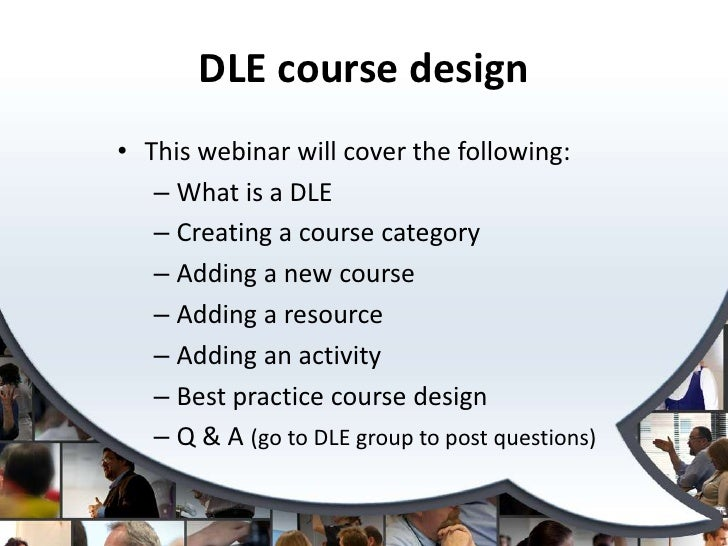 DLE course design• This webinar will cover the following:   – What is a DLE   – Creating a course category   – Adding a ne...