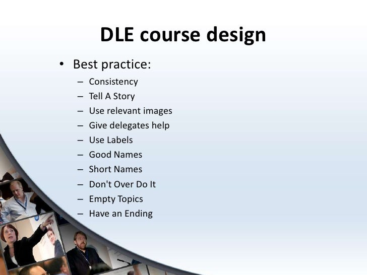 DLE course design• Best practice:   –   Consistency   –   Tell A Story   –   Use relevant images   –   Give delegates help...