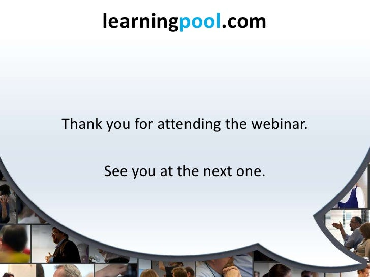 learningpool.comThank you for attending the webinar.      See you at the next one.