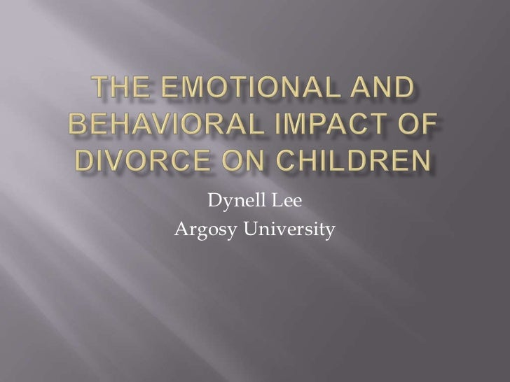 The emotional and behavioral impact of divorce on children<br />Dynell Lee<br />Argosy University <br />