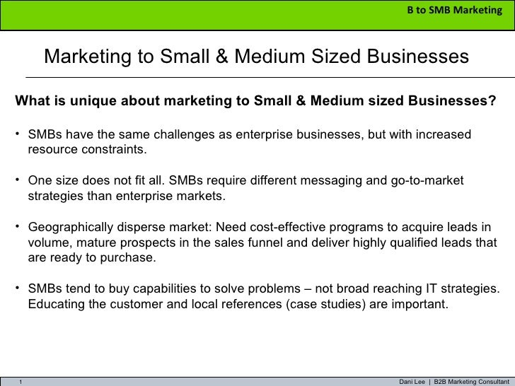 Marketing to Small & Medium Sized Businesses <ul><li>What is unique about marketing to Small & Medium sized Businesses? </...