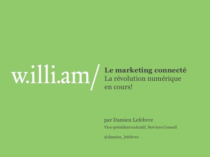 Le marketing connectéLa révolution numériqueen cours!par Damien LefebvreVice-président exécutif, Services Conseil@damien_l...