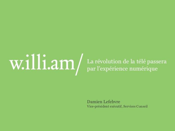 La révolution de la télé passera par l'expérience numérique<br />Damien Lefebvre<br />Vice-président exécutif, Services Co...