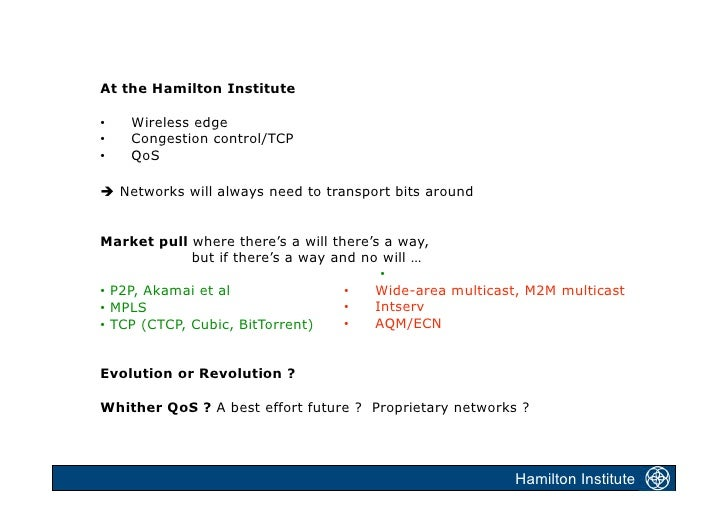 At the Hamilton Institute  •    Wireless edge •    Congestion control/TCP •    QoS   Networks will always need to transpo...