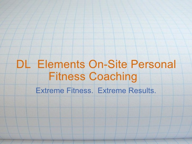 DL  Elements On-Site Personal Fitness Coaching   Extreme Fitness.  Extreme Results.