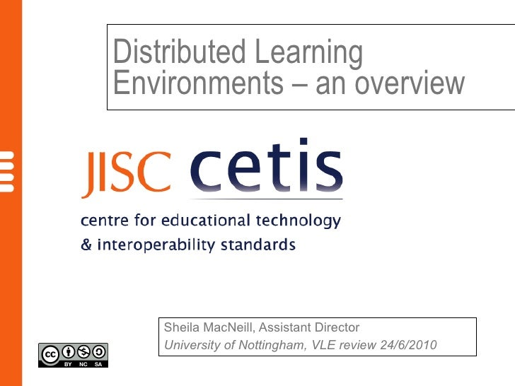 Distributed Learning Environments – an overview Sheila MacNeill, Assistant Director University of Nottingham, VLE review 2...
