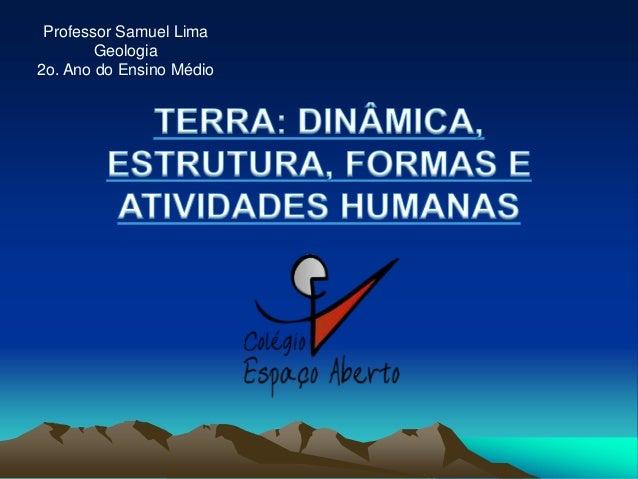 Professor Samuel Lima        Geologia2o. Ano do Ensino Médio
