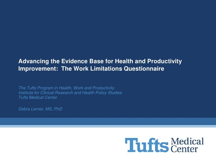 Advancing the Evidence Base for Health and ProductivityImprovement: The Work Limitations QuestionnaireThe Tufts Program in...