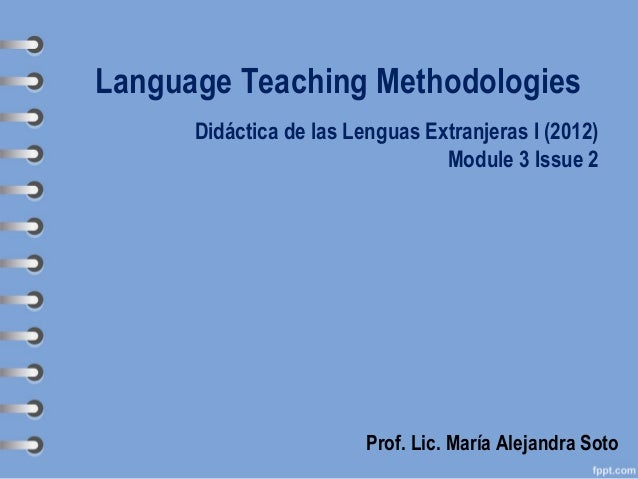 Language Teaching Methodologies      Didáctica de las Lenguas Extranjeras I (2012)                                 Module ...