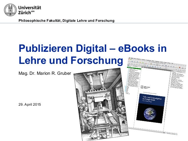 Philosophische Fakultät, Digitale Lehre und Forschung Publizieren Digital – eBooks in Lehre und Forschung Mag. Dr. Marion ...