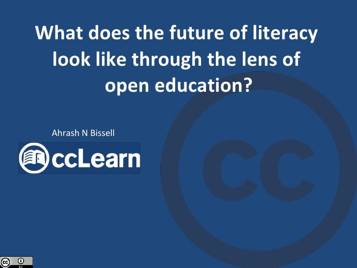 What does the future of literacy  look like through the lens of  open education? Ahrash N Bissell