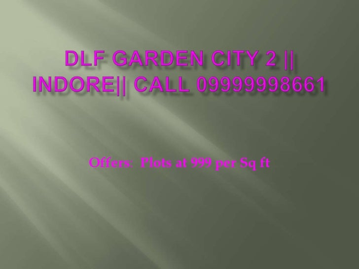 DLF Garden City 2    Indore   Call 09999998661<br />Offers:  Plots at 999 per Sq ft<br />