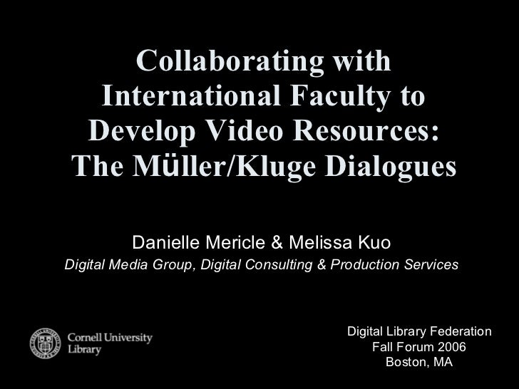 Collaborating with International Faculty to Develop Video Resources: The M ü ller/Kluge Dialogues Danielle Mericle & Melis...