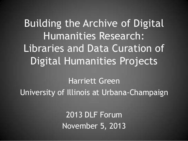 Building the Archive of Digital Humanities Research: Libraries and Data Curation of Digital Humanities Projects Harriett G...