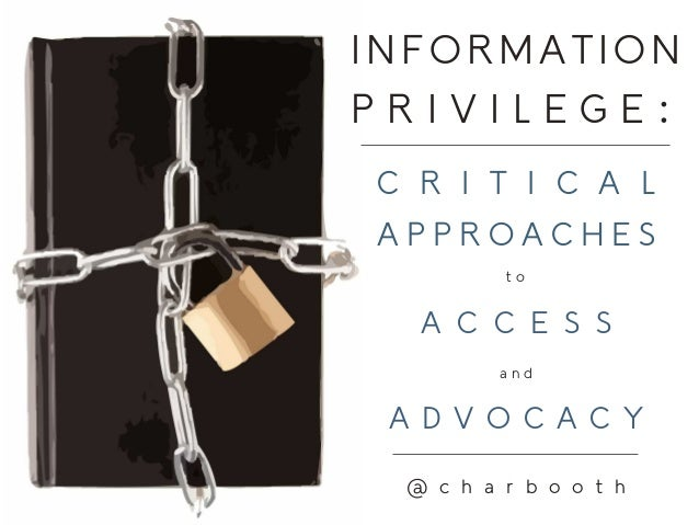 INFORMATION PRIVILEGE: C R I T I C A L APPROACHES to  A C C E S S and  A D V O C A C Y @ c h a r b o o t h