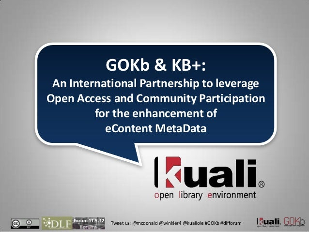 GOKb & KB+: An International Partnership to leverageOpen Access and Community Participation         for the enhancement of...