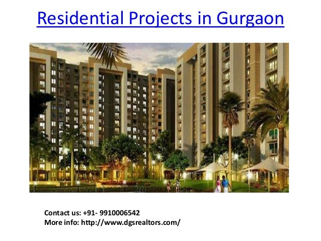 Residential Projects in Gurgaon Contact us: +91- 9910006542 More info: http://www.dgsrealtors.com/