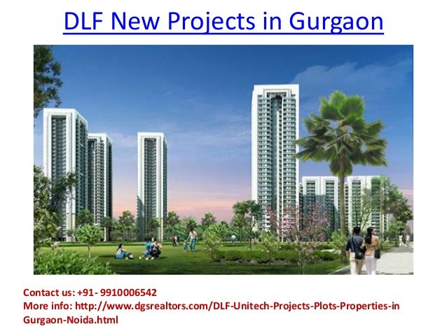 DLF New Projects in Gurgaon  Contact us: +91- 9910006542 More info: http://www.dgsrealtors.com/DLF-Unitech-Projects-Plots-...