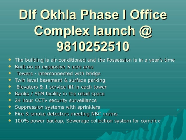 Dlf Okhla Phase I Office       Complex launch @           9810252510   The building is air-conditioned and the Possession...