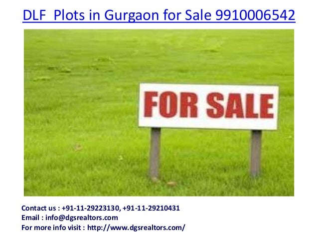 DLF Plots in Gurgaon for Sale 9910006542Contact us : +91-11-29223130, +91-11-29210431Email : info@dgsrealtors.comFor more ...